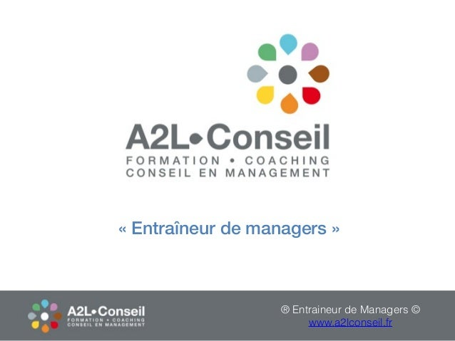 «Entraîneur de managers» ® Entraineur de Managers © www.a2lconseil.fr