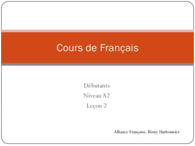 Débutants NiveauA2 Leçon 2 Cours de Français Alliance Française. Rémy Harbonnier