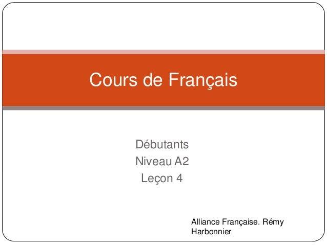 Cours de Français  Débutants Niveau A2 Leçon 4  Alliance Française. Rémy Harbonnier