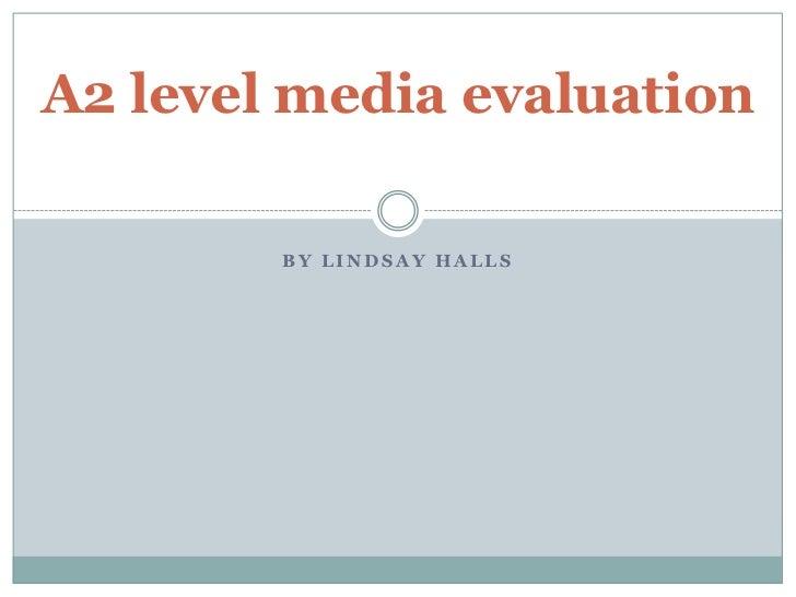 By Lindsay halls<br />A2 level media evaluation<br />