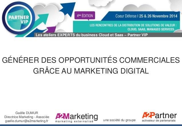 Les ateliers EXPERTS du business Cloud et Saas – Partner VIP  GÉNÉRER DES OPPORTUNITÉS COMMERCIALES  GRÂCE AU MARKETING DI...
