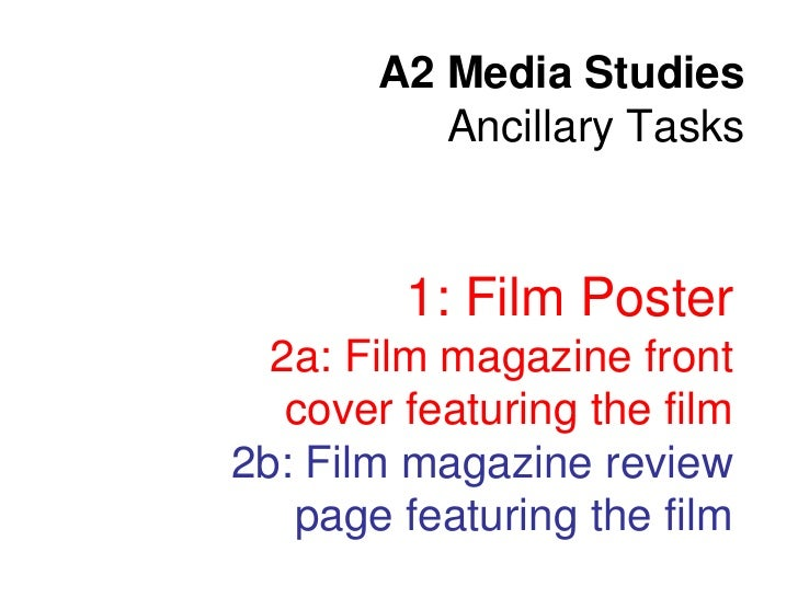 A2 Media Studies          Ancillary Tasks         1: Film Poster  2a: Film magazine front   cover featuring the film2b: Fi...