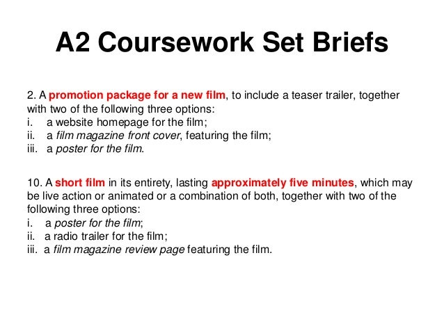 A2 Coursework Set Briefs2. A promotion package for a new film, to include a teaser trailer, togetherwith two of the follow...