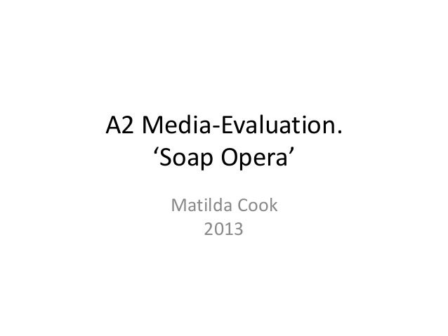A2 Media-Evaluation.'Soap Opera'Matilda Cook2013