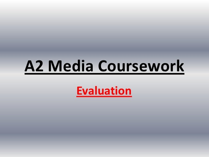 A2 Media Coursework<br />Evaluation<br />