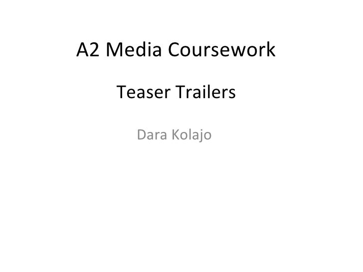 A2 Media Coursework   Teaser Trailers     Dara Kolajo