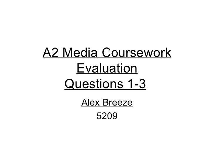 A2 Media Coursework    Evaluation   Questions 1-3     Alex Breeze        5209