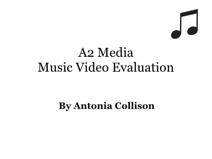 A2 Media Music Video Evaluation By Antonia Collison