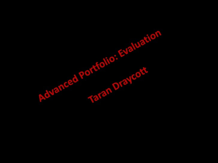 Advanced Portfolio: Evaluation <br />		Taran Draycott<br />