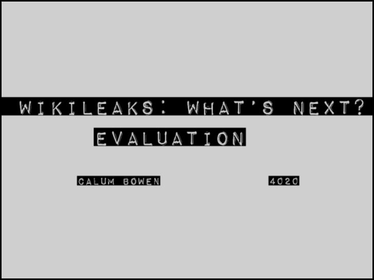 .  Wikileaks: What's next?  Evaluation Calum Bowen 4020