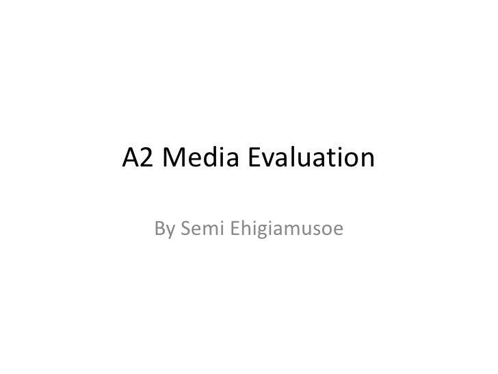 A2 Media Evaluation  By Semi Ehigiamusoe