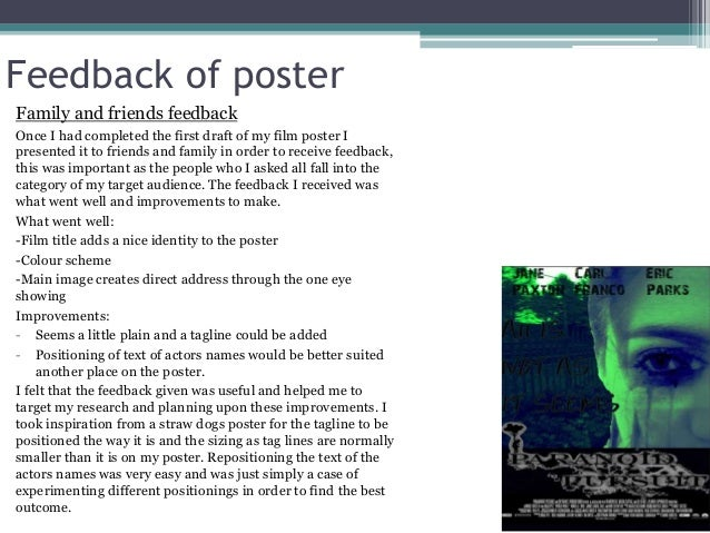 Feedback of poster Family and friends feedback Once I had completed the first draft of my film poster I presented it to fr...