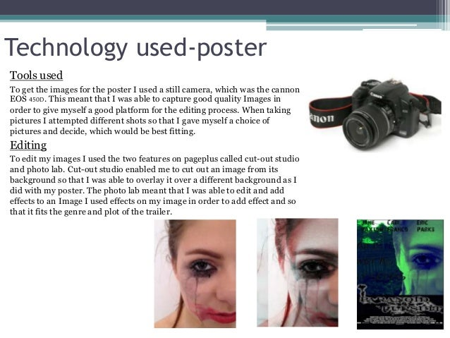 Technology used-poster Tools used To get the images for the poster I used a still camera, which was the cannon EOS 450D. T...