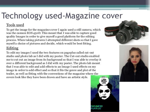 Technology used-Magazine cover Tools used To get the image for the magazine cover I again used a still camera, which was t...