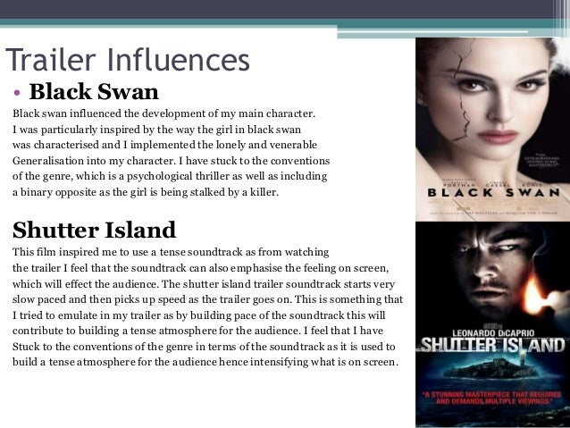 Trailer Influences • Black Swan Black swan influenced the development of my main character. I was particularly inspired by...