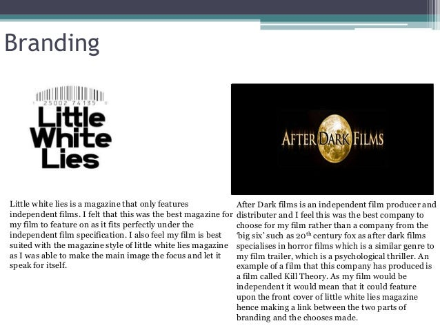 Branding Little white lies is a magazine that only features independent films. I felt that this was the best magazine for ...