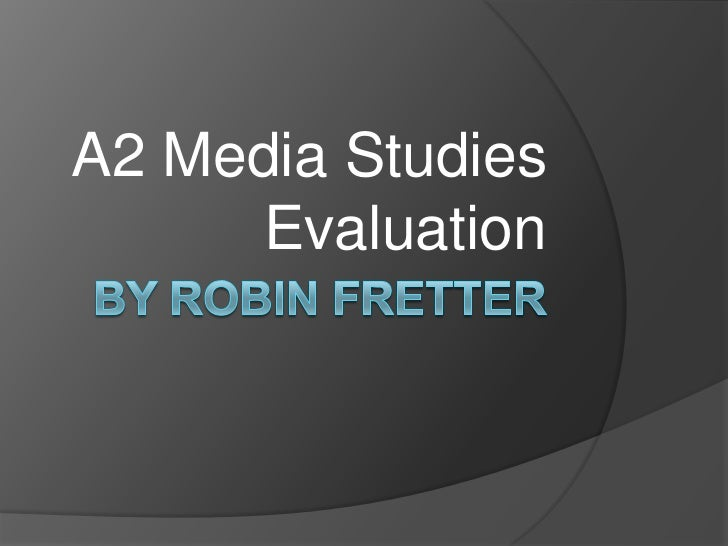 By Robin Fretter<br />A2 Media Studies Evaluation<br />