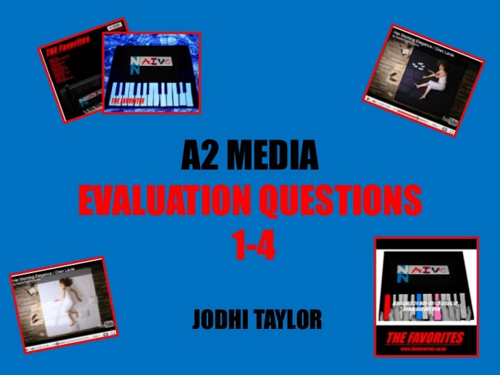 A2 MEDIAEVALUATION QUESTIONS         1-4      JODHI TAYLOR