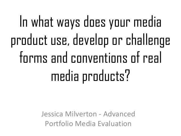 In what ways does your mediaproduct use, develop or challengeforms and conventions of realmedia products?Jessica Milverton...