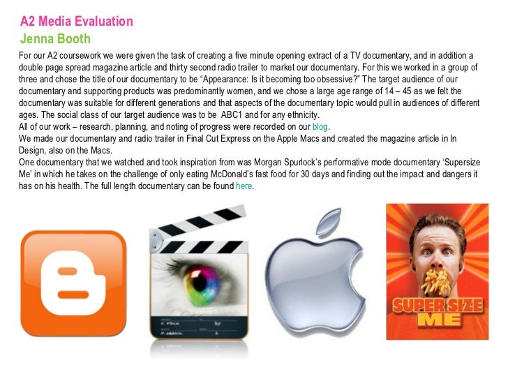 A2 Media Evaluation Jenna Booth For our A2 coursework we were given the task of creating a five minute opening extract of ...