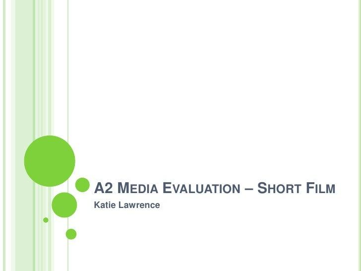 A2 MEDIA EVALUATION – SHORT FILMKatie Lawrence