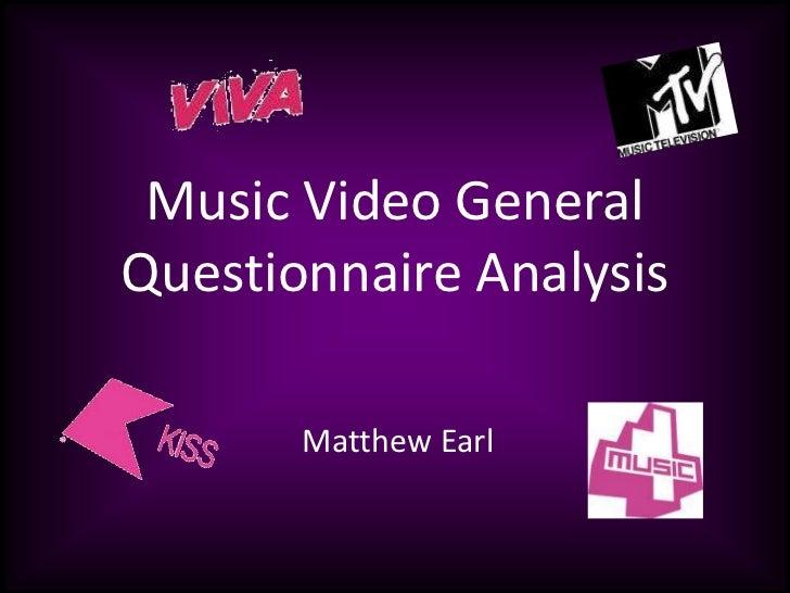 Music Video General Questionnaire Analysis<br />Matthew Earl<br />