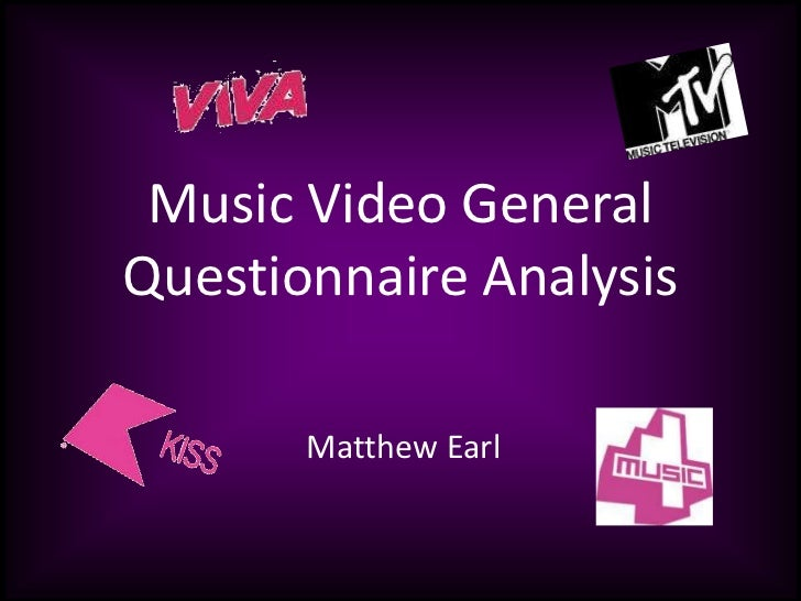 Music Video General Questionnaire Analysis<br />Matthew Earl<br />