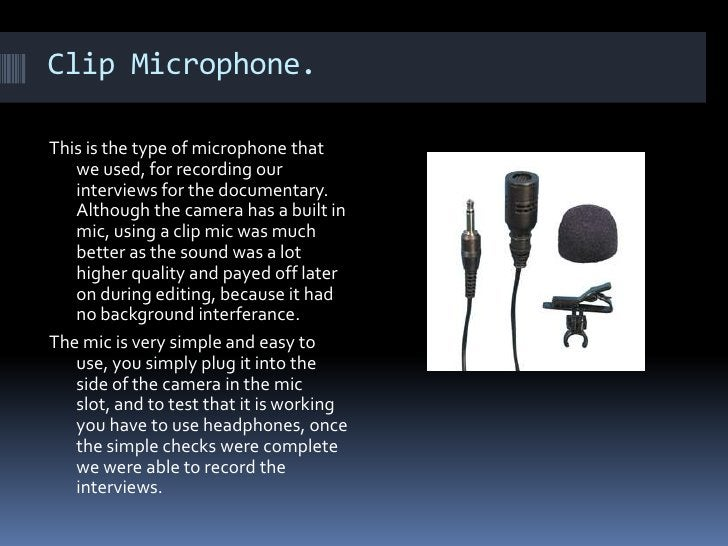Clip Microphone. This is the type of microphone that we used, for recording our interviews for the documentary. Although t...