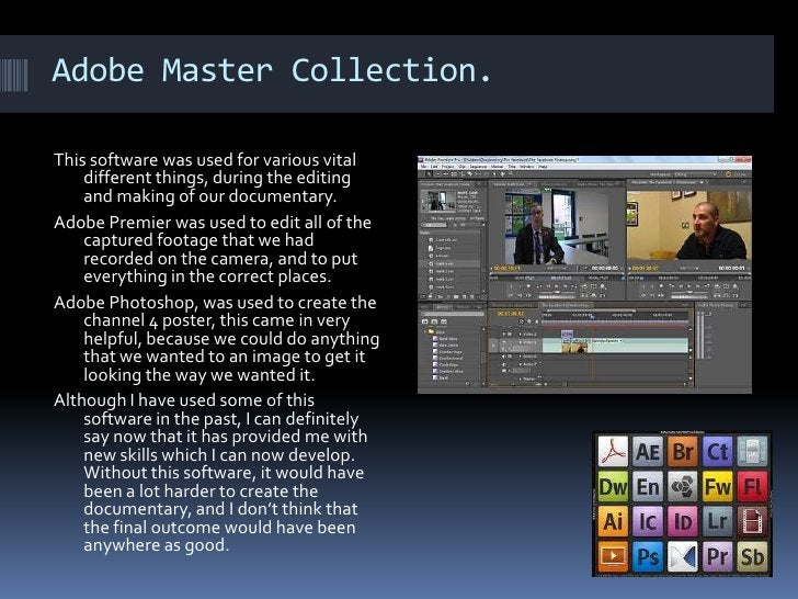 Adobe Master Collection. This software was used for various vital different things, during the editing and making of our d...