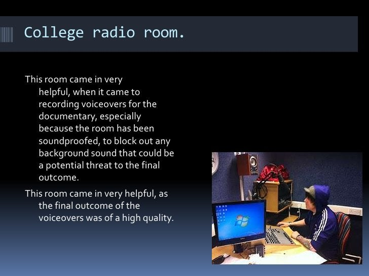 College radio room. This room came in very helpful, when it came to recording voiceovers for the documentary, especially b...