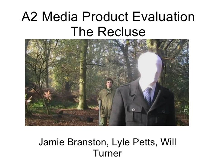 A2 Media Product Evaluation The Recluse Jamie Branston, Lyle Petts, Will Turner