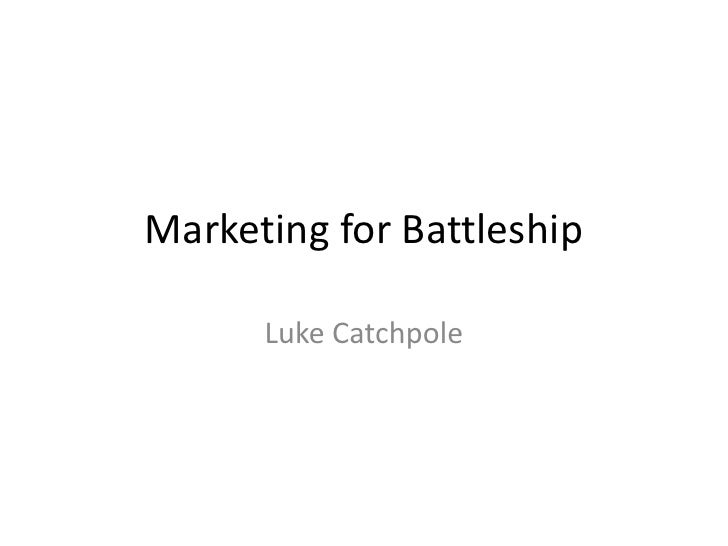 Marketing for Battleship      Luke Catchpole