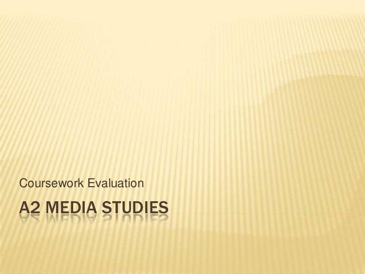 A2 Media Studies<br />Coursework Evaluation<br />