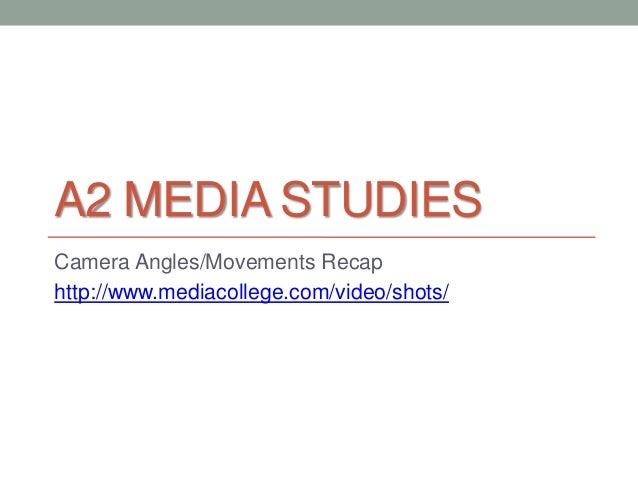 A2 MEDIA STUDIESCamera Angles/Movements Recaphttp://www.mediacollege.com/video/shots/