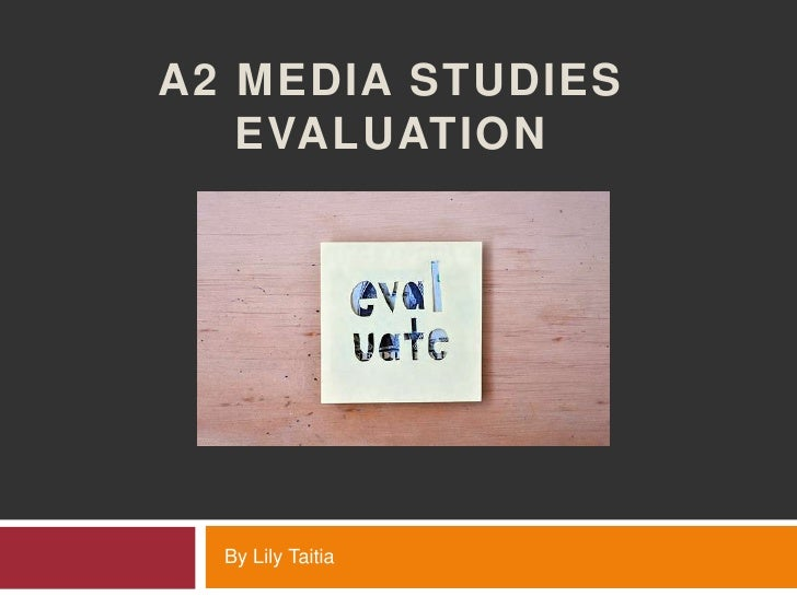A2 MEDIA STUDIES   EVALUATION  By Lily Taitia