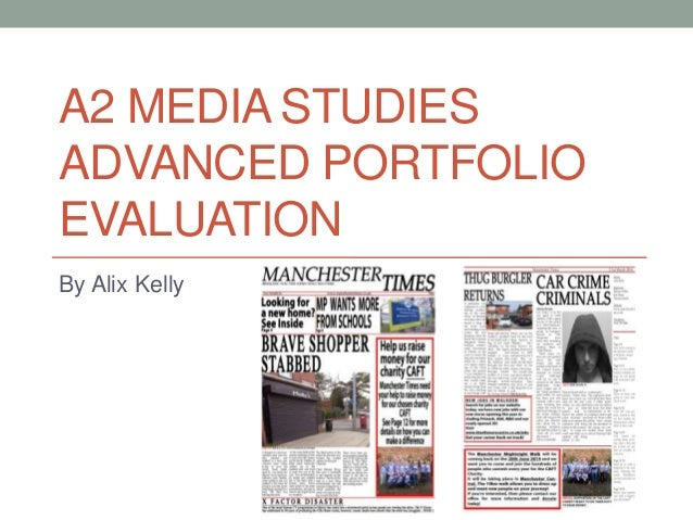 A2 MEDIA STUDIES ADVANCED PORTFOLIO EVALUATION By Alix Kelly