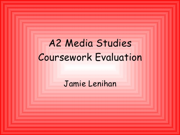 A2 Media Studies Coursework Evaluation Jamie Lenihan