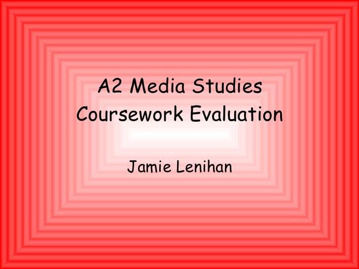 A2 Media Studies Coursework Evaluation Jamie Lenihan