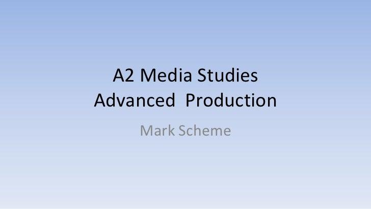 A2 Media StudiesAdvanced  Production<br />Mark Scheme<br />