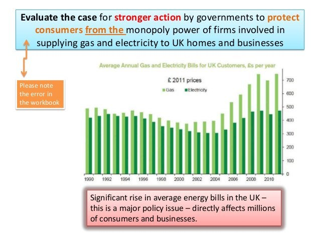 Evaluate the case for stronger action by governments to protect consumers from the monopoly power of firms involved in sup...