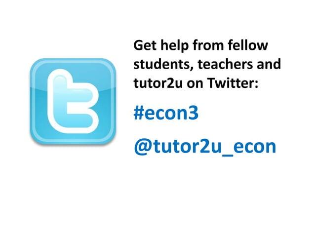 Get help from fellow students, teachers and tutor2u on Twitter:  #econ3  @tutor2u_econ
