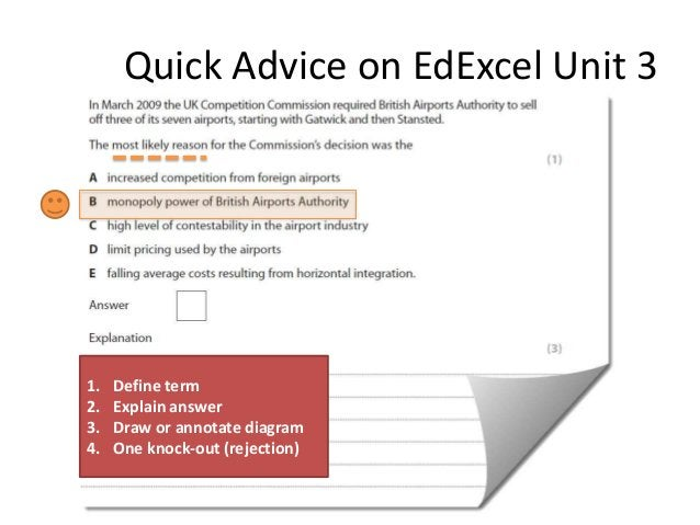 Quick Advice on EdExcel Unit 3  1. 2. 3. 4.  Define term Explain answer Draw or annotate diagram One knock-out (rejection)