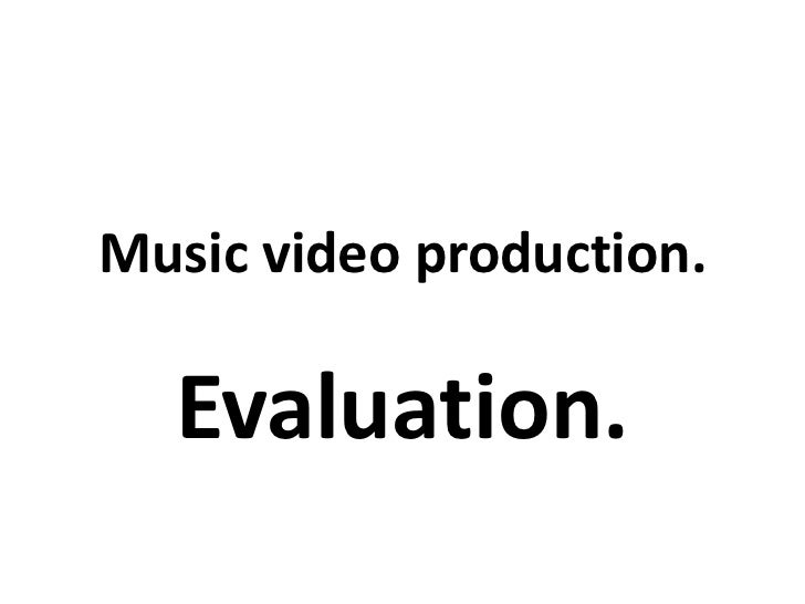 Music video production.  Evaluation.