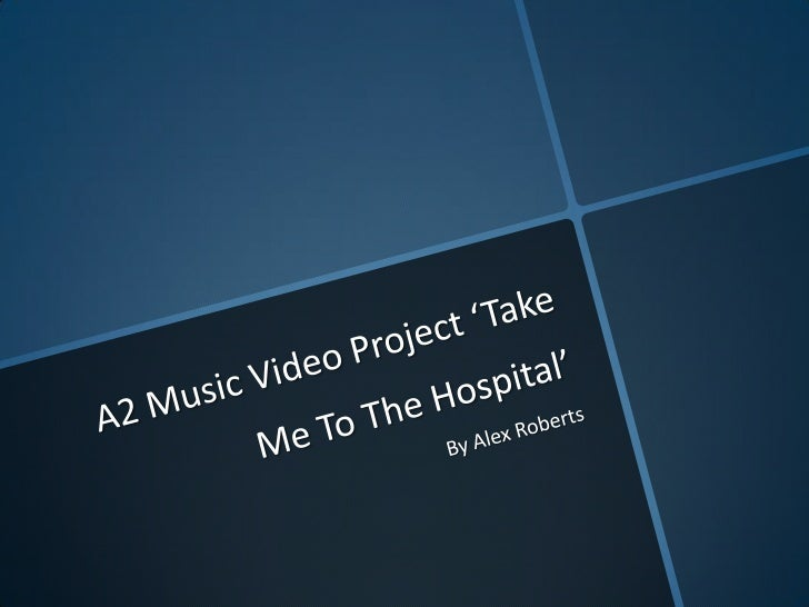 A2 Music Video Project 'Take Me To The Hospital'<br />By Alex Roberts<br />