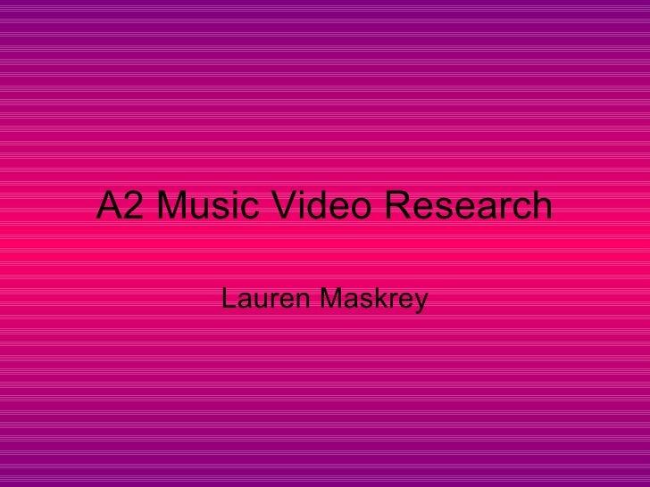 A2 Music Video Research      Lauren Maskrey