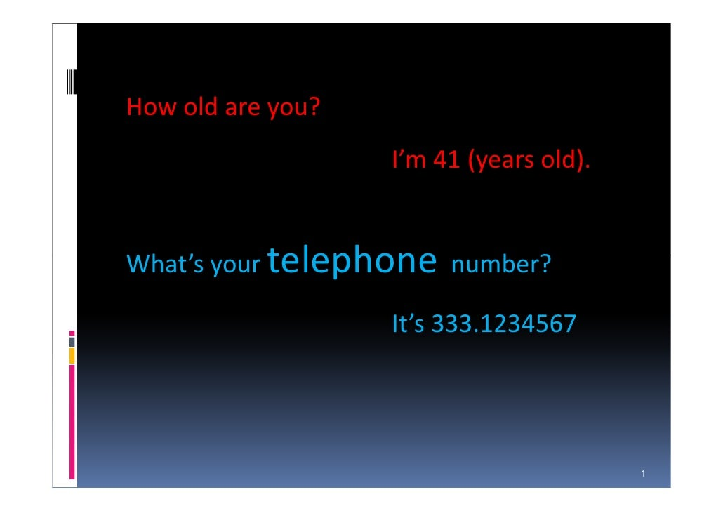 How old are you?                   I'm 41 (years old).What's your telephone number?                   It's 333.1234567    ...
