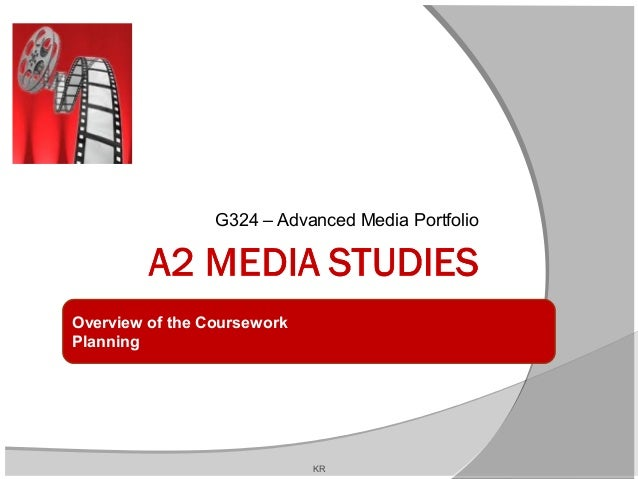 G324 – Advanced Media PortfolioOverview of the CourseworkPlanningKR