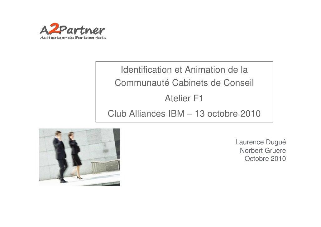 Identification et Animation de la  Communauté Cabinets de Conseil              Atelier F1 Club Alliances IBM – 13 octobre ...