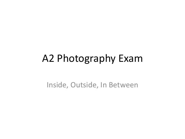 A2 Photography ExamInside, Outside, In Between