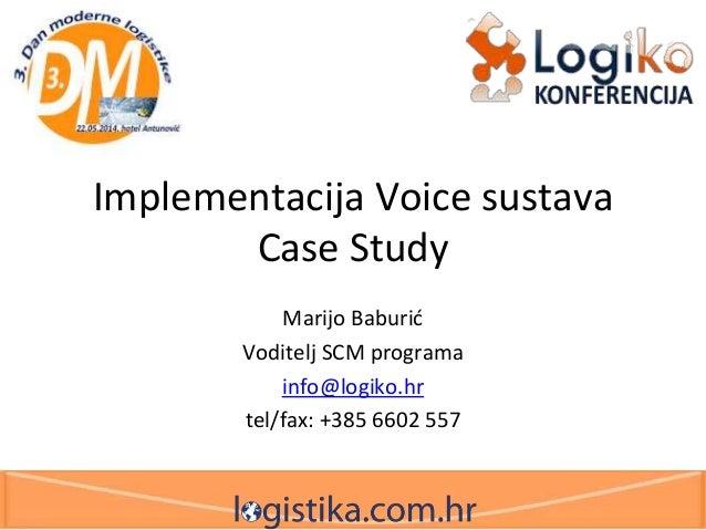Implementacija Voice sustava Case Study Marijo Baburić Voditelj SCM programa info@logiko.hr tel/fax: +385 6602 557